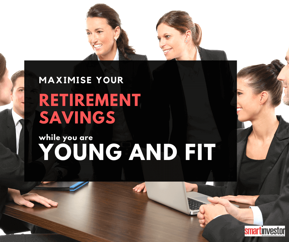 Maximise retirement savings while you are young and fir - Retirement planning advise from the experts